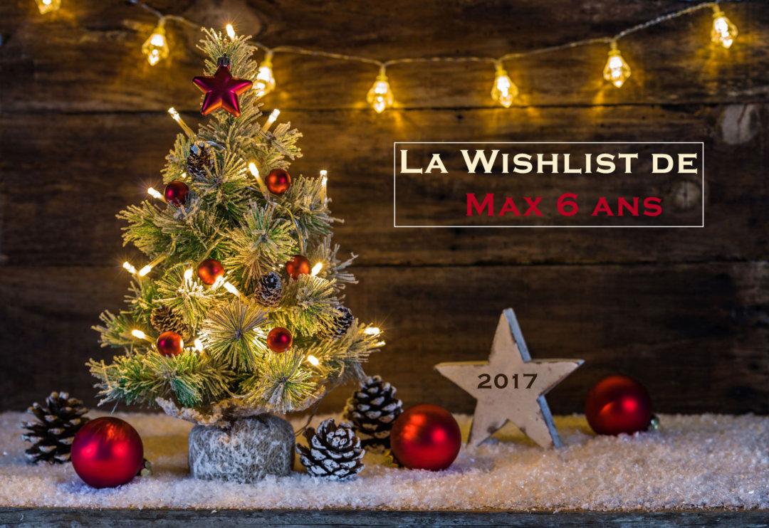 La wishlist de Noël de Max 6 ans !