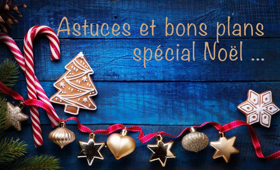 Astuces et bons plans spécial Noel …